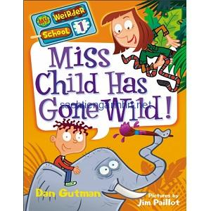 Miss Child Has Gone Wild! – Dan Gutman My Weirder School