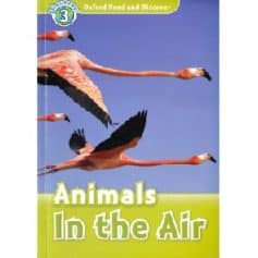 Oxford Read and Discover Level 3 - Animals in the Air