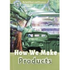 Oxford Read and Discover Level 3 - How We Make Products