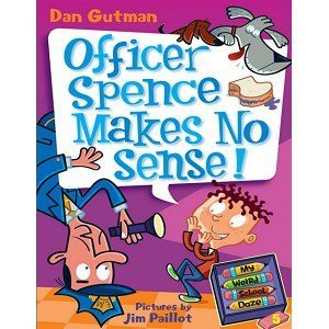 Dan Gutman My Weird School Daze - Officer Spence Makes No Sense
