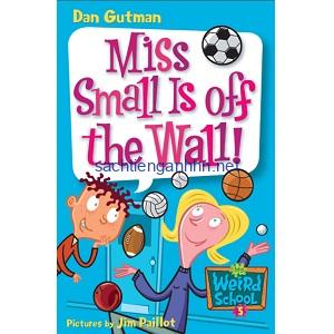 Miss Small Is Off the Wall! - Dan Gutman My Weird School