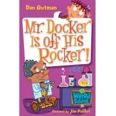 Mr. Docker Is Off His Rocker! - Dan Gutman My Weird School