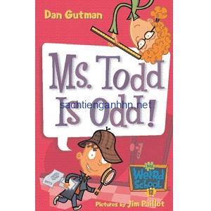 Ms. Todd Is Odd! - Dan Gutman My Weird School